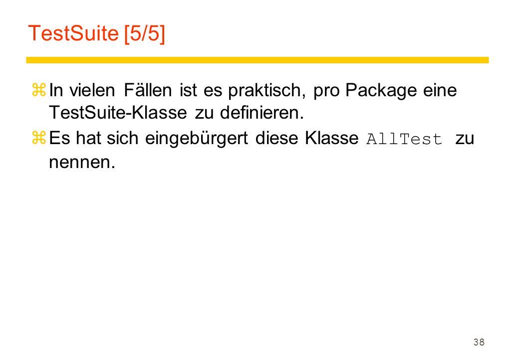 TestSuite [5/5] In vielen Fällen ist es praktisch, pro Package eine TestSuite-Klasse zu definieren.